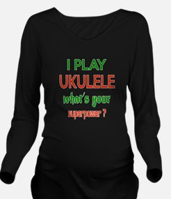I play Ukulele What' Long Sleeve Maternity T-Shirt