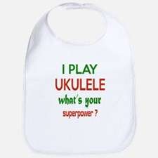 I play Ukulele What's your power ? Bib