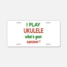 I play Ukulele What's your Aluminum License Plate