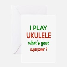 I play Ukulele What's your power ? Greeting Card