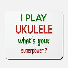 I play Ukulele What's your power ? Mousepad