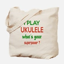 I play Ukulele What's your power ? Tote Bag