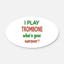 I play Trombone What's your power Oval Car Magnet