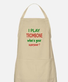 I play Trombone What's your power ? Apron