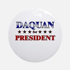 DAQUAN for president Ornament (Round)