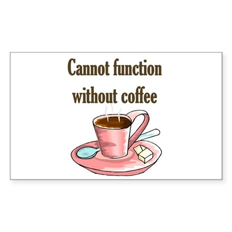 Cannot Function without coffe Sticker (Rectangular
