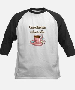 Cannot Function without coffe Tee