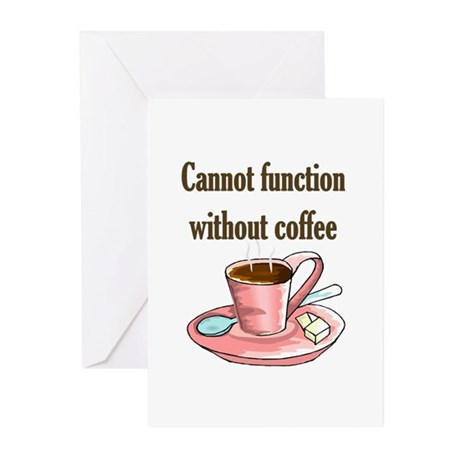 Cannot Function without coffe Greeting Cards (Pk o