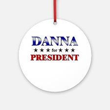 DANNA for president Ornament (Round)