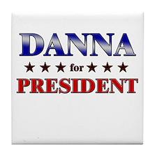 DANNA for president Tile Coaster