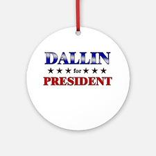 DALLIN for president Ornament (Round)
