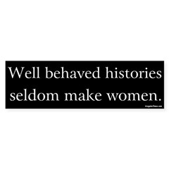 Well Behaved Histories Seldom Make Women