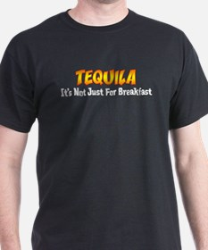 Tequila Not Just For Breakfast T-Shirt