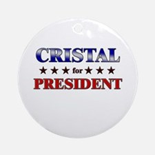 CRISTAL for president Ornament (Round)