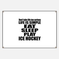 Life Is Eat Sleep And Ice Hockey Banner