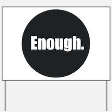 Enough. Yard Sign