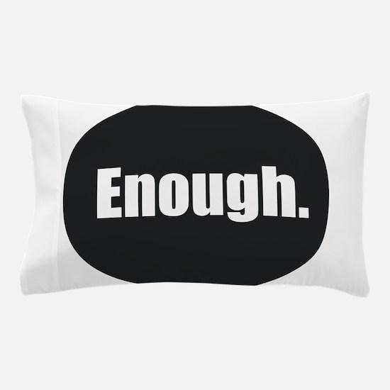 Enough. Pillow Case