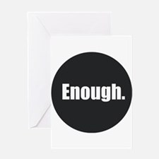 Enough. Greeting Cards