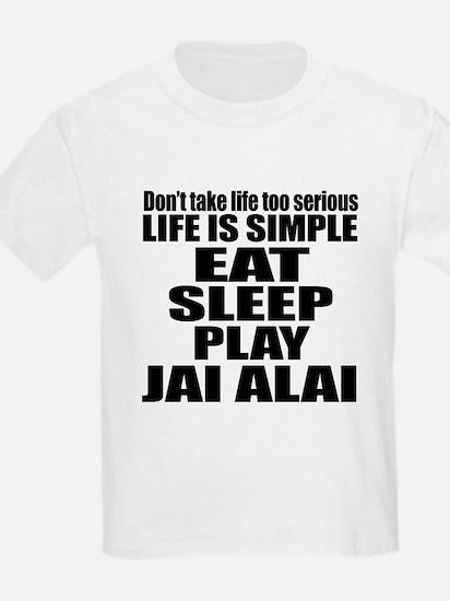 Life Is Eat Sleep And Jai Alai T-Shirt