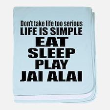 Life Is Eat Sleep And Jai Alai baby blanket
