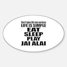 Life Is Eat Sleep And Jai Alai Sticker (Oval)