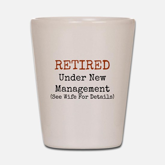 Retired See Wife for Details Shot Glass