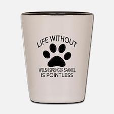 Life Without Welsh Springer Spaniel Dog Shot Glass