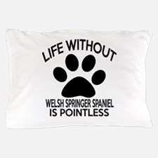 Life Without Welsh Springer Spaniel Do Pillow Case