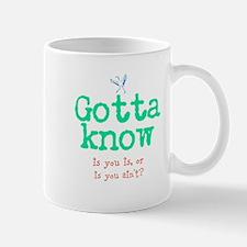 Gotta Know Mugs