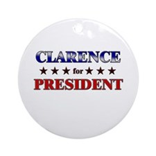 CLARENCE for president Ornament (Round)