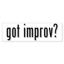 got improv? Bumper Bumper Sticker