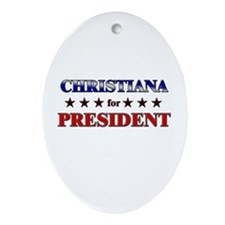 CHRISTIANA for president Oval Ornament