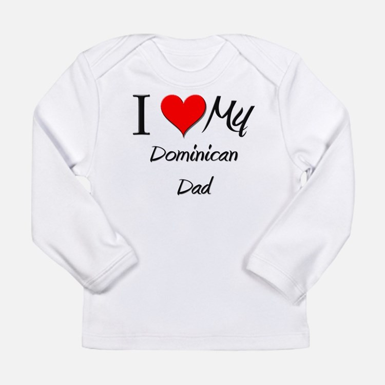 I Love My Dominican Dad Long Sleeve T-Shirt