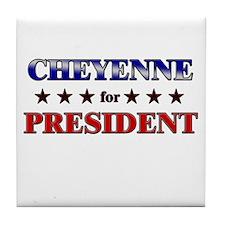 CHEYENNE for president Tile Coaster
