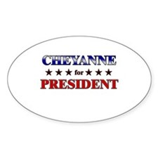 CHEYANNE for president Oval Decal