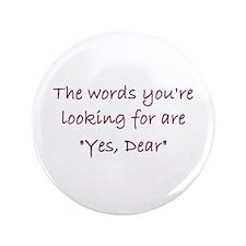 "Yes Dear 3.5"" Button"