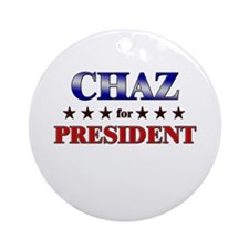 CHAZ for president Ornament (Round)
