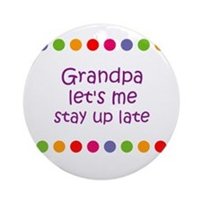 Grandpa let's me stay up late Ornament (Round)