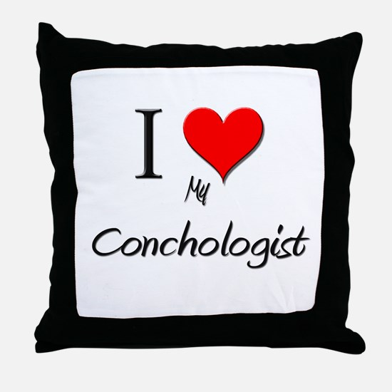 I Love My Conchologist Throw Pillow