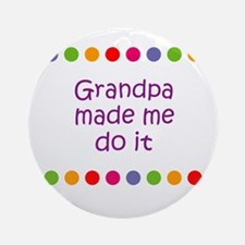 Grandpa made me do it Ornament (Round)