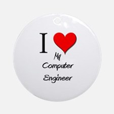 I Love My Computer Engineer Ornament (Round)