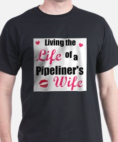 life of pipeliner's wife T-Shirt