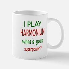 I play Harmonium , What's your power ? Mug