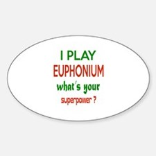 I play Euphonium , What's your powe Sticker (Oval)