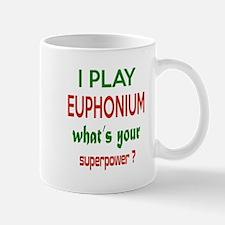 I play Euphonium , What's your power ? Mug