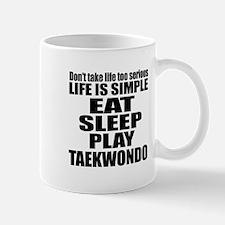 Life Is Eat Sleep And Taekwondo Mug