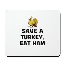 Save A Turkey, Eat Ham Mousepad