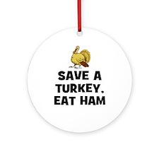 Save A Turkey, Eat Ham Ornament (Round)