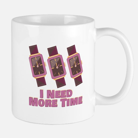 Need More Time Mugs
