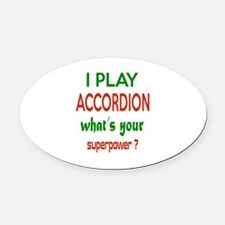 I play accordion , What's your pow Oval Car Magnet
